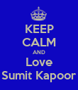 KEEP CALM AND Love Sumit Kapoor - Personalised Poster large