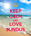 KEEP CALM AND LOVE SUNDUS - Personalised Poster large