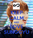 KEEP CALM AND LOVE SUNGGYU - Personalised Poster large
