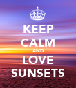 KEEP CALM AND LOVE SUNSETS - Personalised Poster large