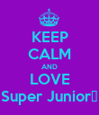 KEEP CALM AND LOVE Super Junior♥ - Personalised Poster large