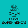 KEEP CALM AND LOVE SUPERHERO'S - Personalised Poster small