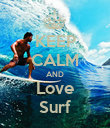 KEEP CALM AND Love Surf - Personalised Poster large