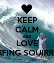 KEEP CALM AND LOVE SURFING SQUIRRELS - Personalised Poster large