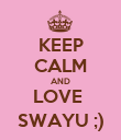 KEEP CALM AND LOVE  SWAYU ;) - Personalised Poster large