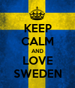 KEEP CALM AND LOVE SWEDEN - Personalised Poster large