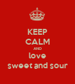 KEEP CALM AND love sweet and sour - Personalised Poster large