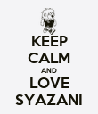 KEEP CALM AND LOVE SYAZANI - Personalised Poster large