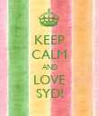 KEEP CALM AND LOVE SYD! - Personalised Poster large