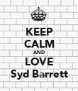 KEEP CALM AND LOVE Syd Barrett - Personalised Poster large