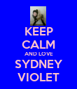 KEEP CALM AND LOVE SYDNEY VIOLET - Personalised Poster large