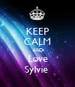 KEEP CALM AND Love Sylvie  - Personalised Poster large