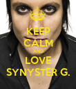 KEEP CALM AND LOVE SYNYSTER G. - Personalised Poster large
