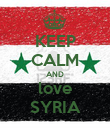 KEEP CALM AND love SYRIA - Personalised Poster large