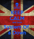 KEEP CALM and love System Of  a Down - Personalised Poster large