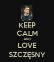 KEEP CALM AND LOVE SZCZĘSNY - Personalised Poster large