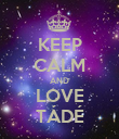 KEEP CALM AND LOVE TÁDÉ - Personalised Poster large
