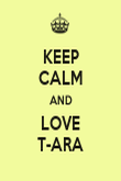 KEEP CALM AND LOVE T-ARA - Personalised Poster large