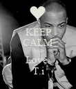 KEEP CALM AND Love  T.i - Personalised Poster large