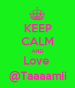 KEEP CALM AND Love  @Taaaamii - Personalised Poster large