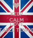 KEEP CALM AND LOVE TABLE TENNIS - Personalised Poster large
