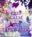 KEEP CALM AND LOVE  TAEKWANDO - Personalised Poster large