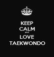KEEP CALM and LOVE TAEKWONDO - Personalised Poster large