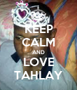 KEEP CALM AND LOVE TAHLAY - Personalised Poster large