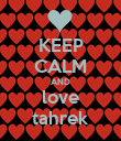 KEEP CALM AND love tahrek - Personalised Poster large