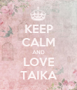 KEEP CALM AND LOVE TAIKA - Personalised Poster large