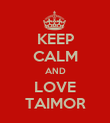 KEEP CALM AND LOVE TAIMOR - Personalised Poster large