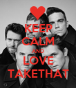 KEEP CALM AND LOVE TAKETHAT - Personalised Poster large