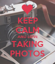 KEEP CALM AND LOVE TAKING PHOTOS - Personalised Poster large