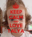 KEEP CALM AND LOVE TALYA - Personalised Poster large