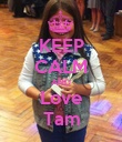 KEEP CALM AND Love Tam - Personalised Poster large