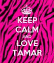 KEEP CALM AND LOVE TAMAR - Personalised Poster large
