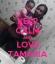 KEEP CALM AND LOVE TAMARIA - Personalised Poster large