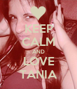 KEEP CALM AND LOVE TANIA - Personalised Poster large