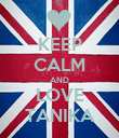 KEEP CALM AND LOVE TANIKA - Personalised Poster large