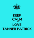 KEEP CALM AND LOVE TANNER PATRICK - Personalised Poster large