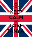 KEEP CALM AND LOVE TANYA  - Personalised Poster large