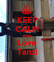 KEEP CALM AND Love Tanzi - Personalised Poster large