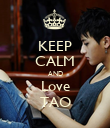 KEEP CALM AND Love TAO - Personalised Poster large
