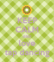KEEP CALM AND love tap dancing - Personalised Poster large