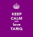 KEEP CALM AND love TARIQ - Personalised Poster large