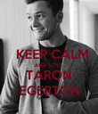 KEEP CALM AND  LOVE TARON EGERTON - Personalised Poster large