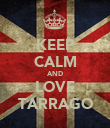 KEEP CALM AND LOVE TARRAGO - Personalised Poster large