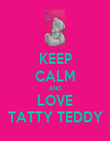KEEP CALM AND LOVE TATTY TEDDY - Personalised Poster large