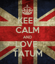 KEEP CALM AND LOVE  TATUM - Personalised Poster large