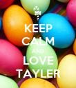 KEEP CALM AND LOVE TAYLER - Personalised Poster large